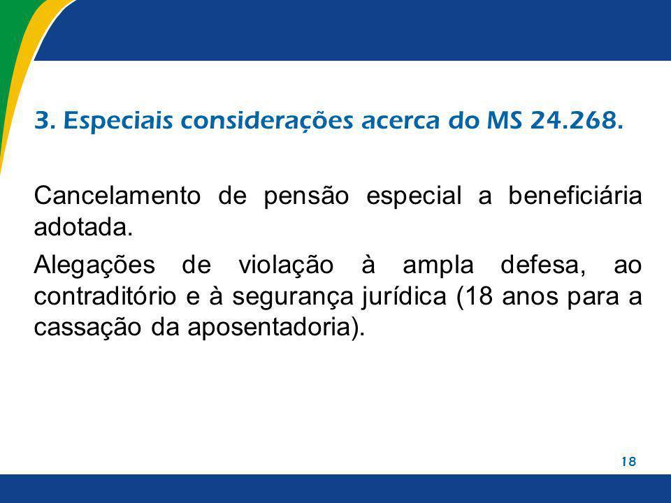 18 3. Especiais considerações acerca do MS 24.268. Cancelamento de pensão especial a beneficiária adotada. Alegações de violação à ampla defesa, ao co