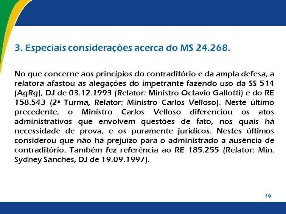 19 3. Especiais considerações acerca do MS 24.268. No que concerne aos princípios do contraditório e da ampla defesa, a relatora afastou as alegações