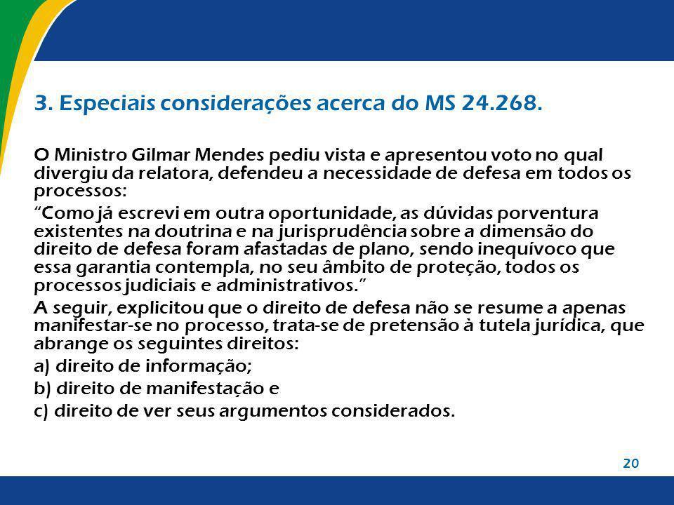 20 3. Especiais considerações acerca do MS 24.268. O Ministro Gilmar Mendes pediu vista e apresentou voto no qual divergiu da relatora, defendeu a nec