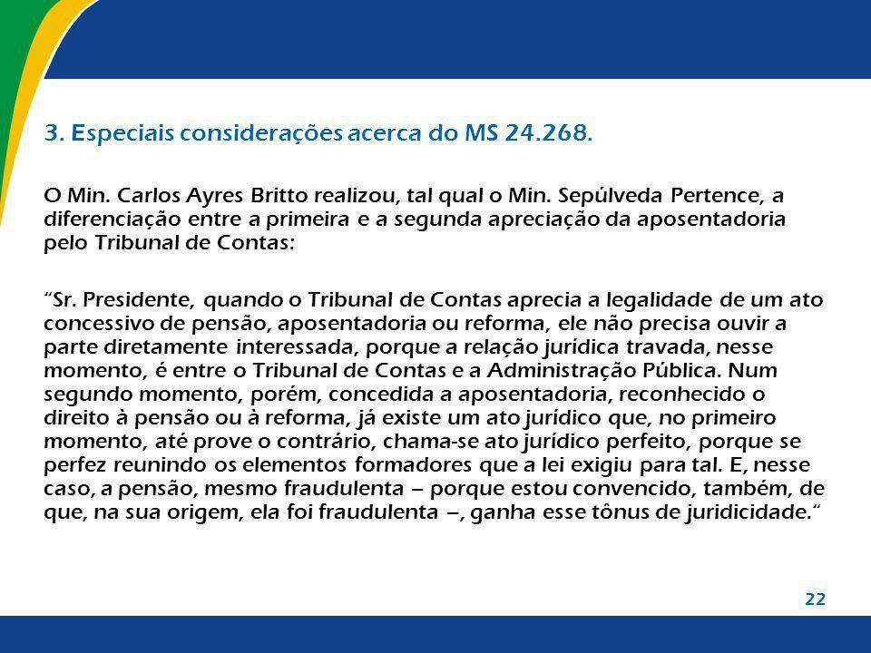 22 3. Especiais considerações acerca do MS 24.268. O Min. Carlos Ayres Britto realizou, tal qual o Min. Sepúlveda Pertence, a diferenciação entre a pr