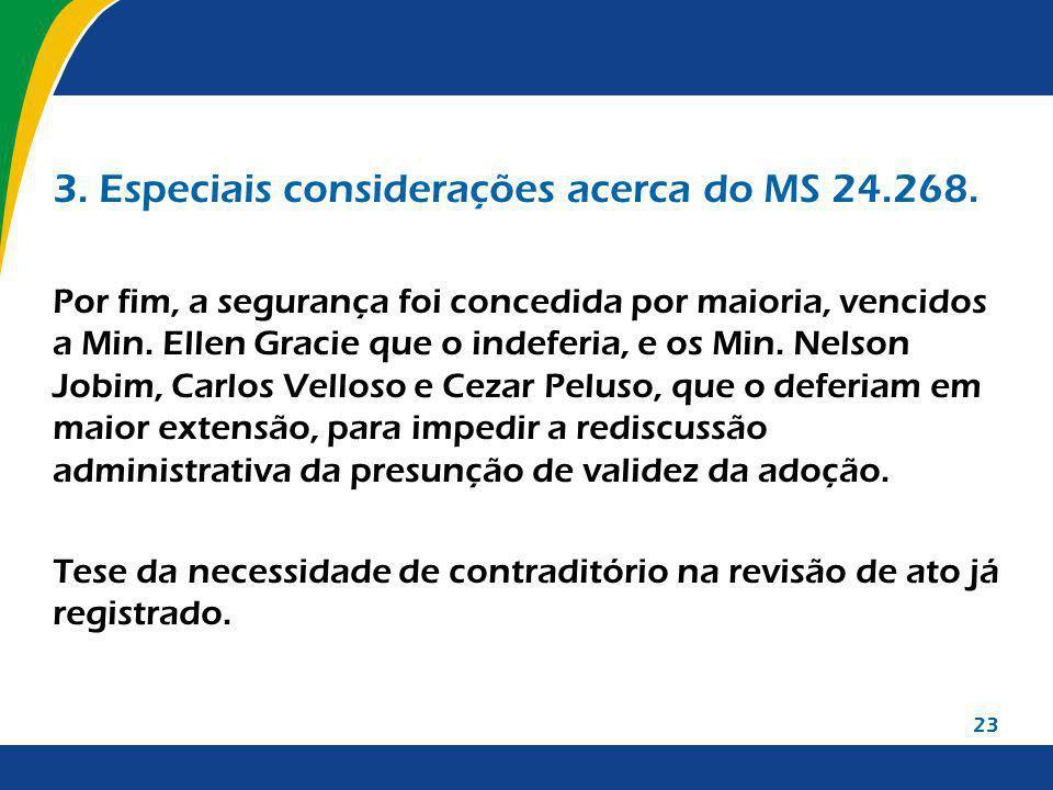 23 3. Especiais considerações acerca do MS 24.268. Por fim, a segurança foi concedida por maioria, vencidos a Min. Ellen Gracie que o indeferia, e os