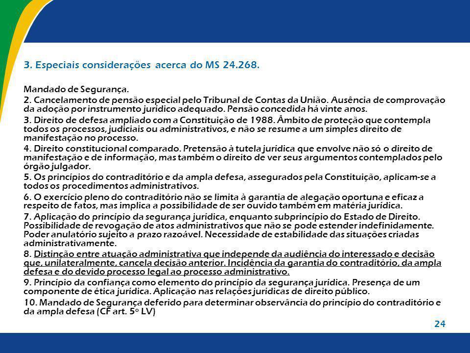 24 3. Especiais considerações acerca do MS 24.268. Mandado de Segurança. 2. Cancelamento de pensão especial pelo Tribunal de Contas da União. Ausência