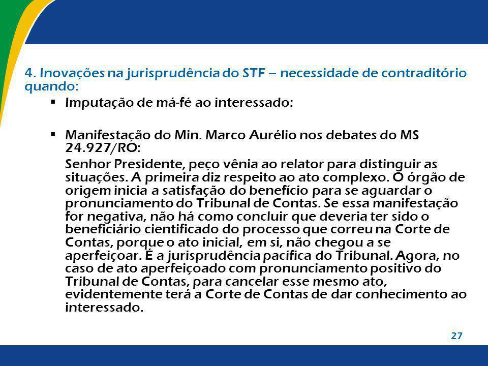 27 4. Inovações na jurisprudência do STF – necessidade de contraditório quando: Imputação de má-fé ao interessado: Manifestação do Min. Marco Aurélio