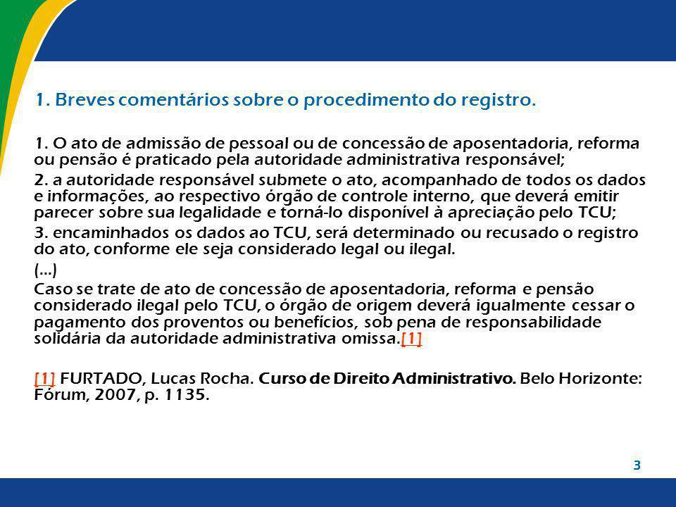 3 1. Breves comentários sobre o procedimento do registro. 1. O ato de admissão de pessoal ou de concessão de aposentadoria, reforma ou pensão é pratic