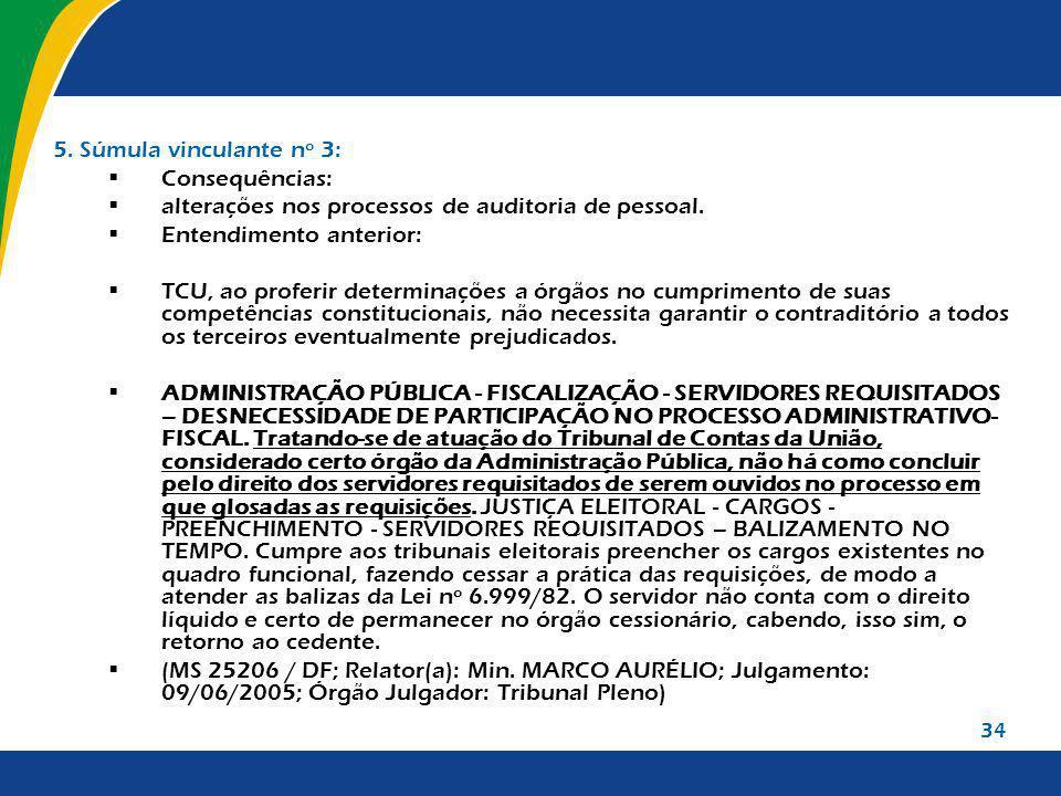 34 5. Súmula vinculante nº 3: Consequências: alterações nos processos de auditoria de pessoal. Entendimento anterior: TCU, ao proferir determinações a