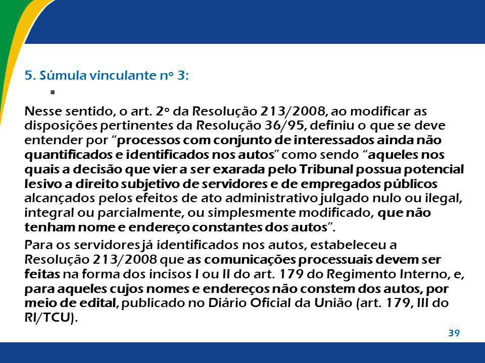 39 5. Súmula vinculante nº 3: Nesse sentido, o art. 2º da Resolução 213/2008, ao modificar as disposições pertinentes da Resolução 36/95, definiu o qu