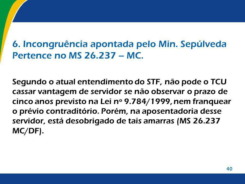 40 6.Incongruência apontada pelo Min. Sepúlveda Pertence no MS 26.237 – MC.