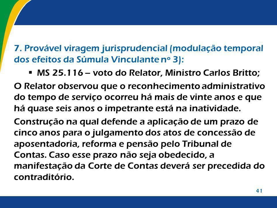 41 7. Provável viragem jurisprudencial (modulação temporal dos efeitos da Súmula Vinculante nº 3): MS 25.116 – voto do Relator, Ministro Carlos Britto