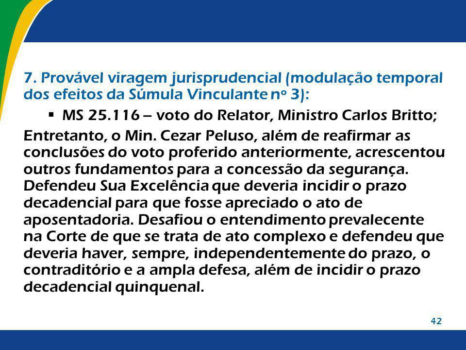 42 7. Provável viragem jurisprudencial (modulação temporal dos efeitos da Súmula Vinculante nº 3): MS 25.116 – voto do Relator, Ministro Carlos Britto