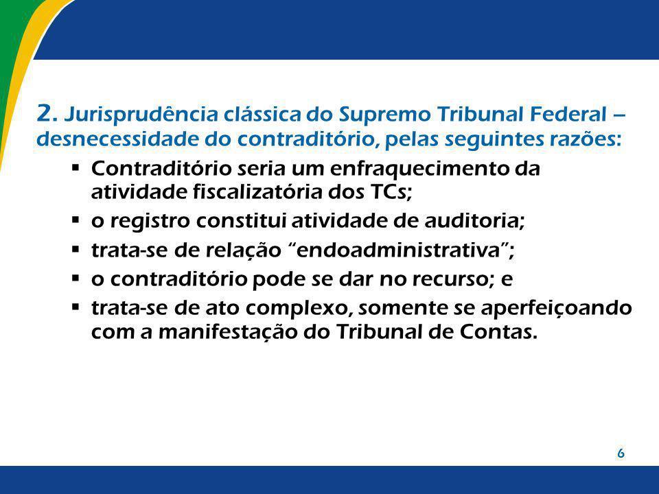 6 2. Jurisprudência clássica do Supremo Tribunal Federal – desnecessidade do contraditório, pelas seguintes razões: Contraditório seria um enfraquecim