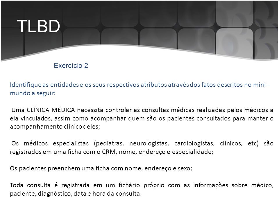 TLBD Identifique as entidades e os seus respectivos atributos através dos fatos descritos no mini- mundo a seguir: Uma CLÍNICA MÉDICA necessita contro