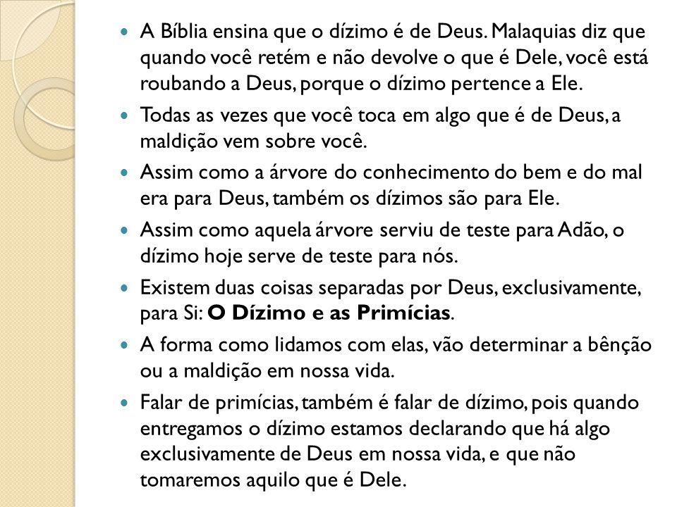 A Bíblia ensina que o dízimo é de Deus. Malaquias diz que quando você retém e não devolve o que é Dele, você está roubando a Deus, porque o dízimo per