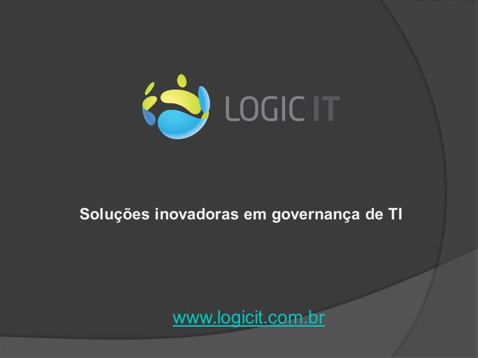 Soluções inovadoras em governança de TI www.logicit.com.br