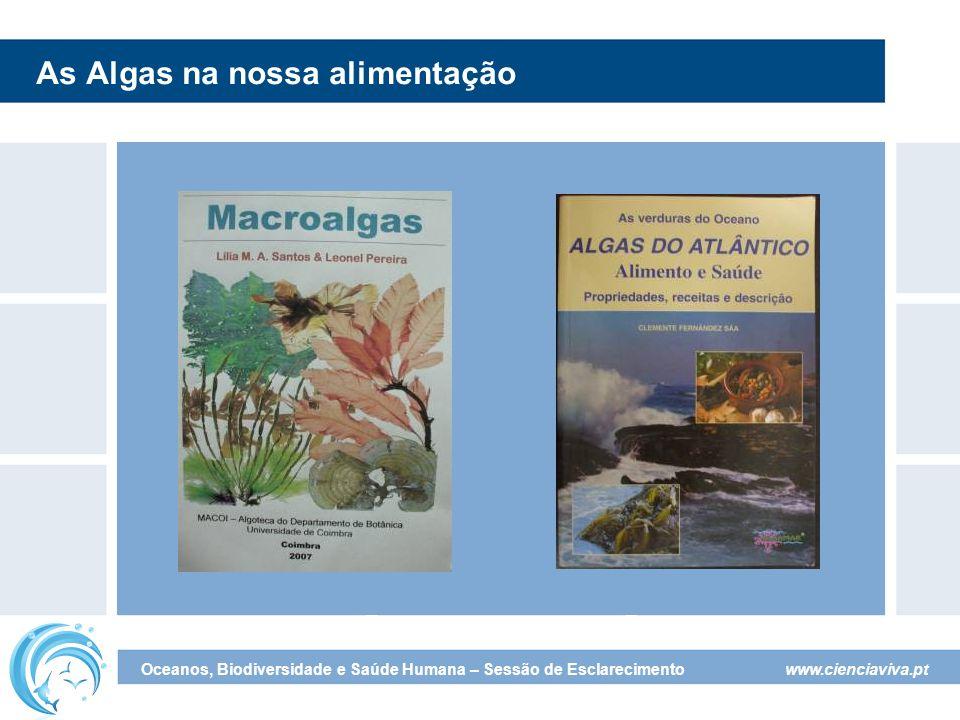 www.cienciaviva.pt Oceanos, Biodiversidade e Saúde Humana – Sessão de Esclarecimento As Algas na nossa alimentação