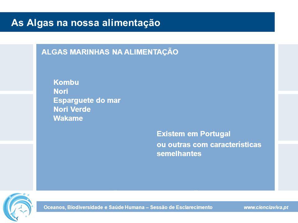 www.cienciaviva.pt Oceanos, Biodiversidade e Saúde Humana – Sessão de Esclarecimento As Algas na nossa alimentação ALGAS MARINHAS NA ALIMENTAÇÃO Kombu Nori Esparguete do mar Nori Verde Wakame Existem em Portugal ou outras com características semelhantes