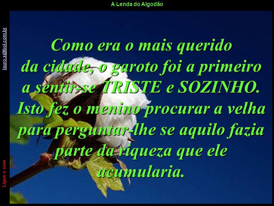 A Lenda do Algodão Ligue o som lauro.x@bol.com.br lauro.x@bol.com.br Surgiram a ganância, a desconfiança, o primeiro roubo, o ódio, a discórdia, as pe