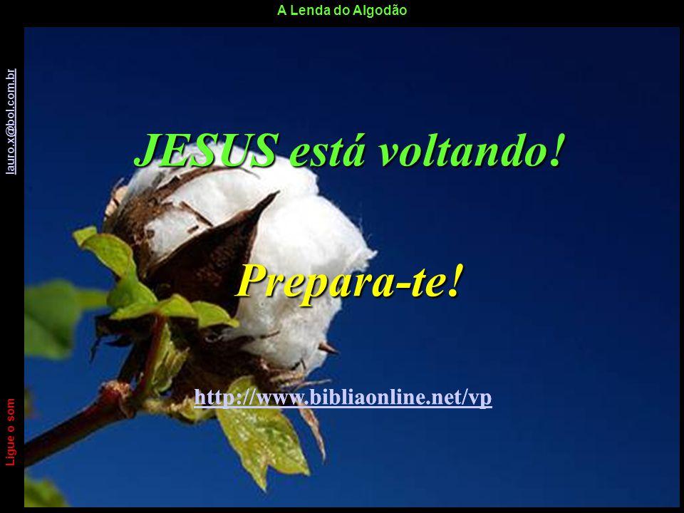A Lenda do Algodão Ligue o som lauro.x@bol.com.br lauro.x@bol.com.br Tenha um ótimo dia! Ligue o som lauro.x@bol.com.br lauro.x@bol.com.br