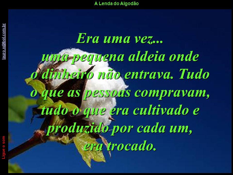 A Lenda do Algodão Ligue o som lauro.x@bol.com.br lauro.x@bol.com.br Clique para avançar Clique para avançar Ligue o som lauro.x@bol.com.br lauro.x@bo