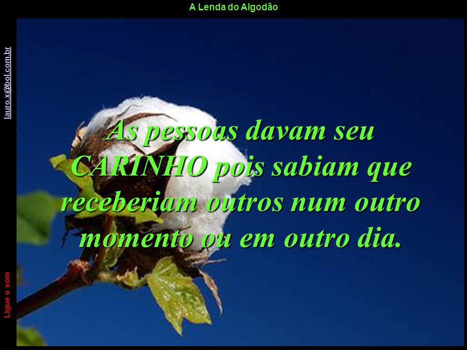 A Lenda do Algodão Ligue o som lauro.x@bol.com.br lauro.x@bol.com.br O CARINHO era simbolizado por um floquinho de algodão. Muitas vezes, era normal q