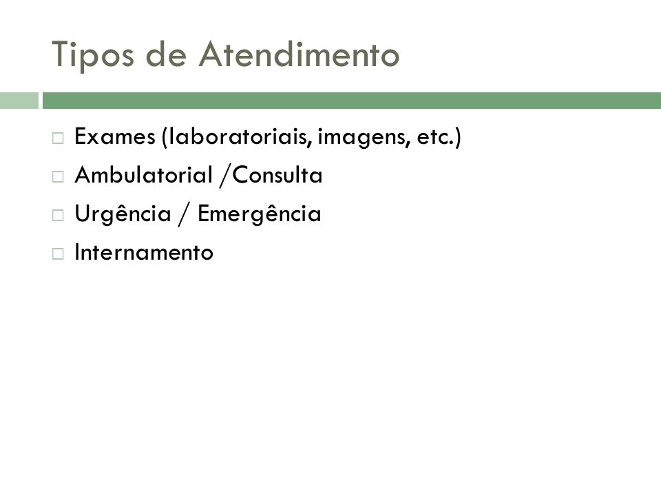 Tipos de Atendimento Exames (laboratoriais, imagens, etc.) Ambulatorial /Consulta Urgência / Emergência Internamento