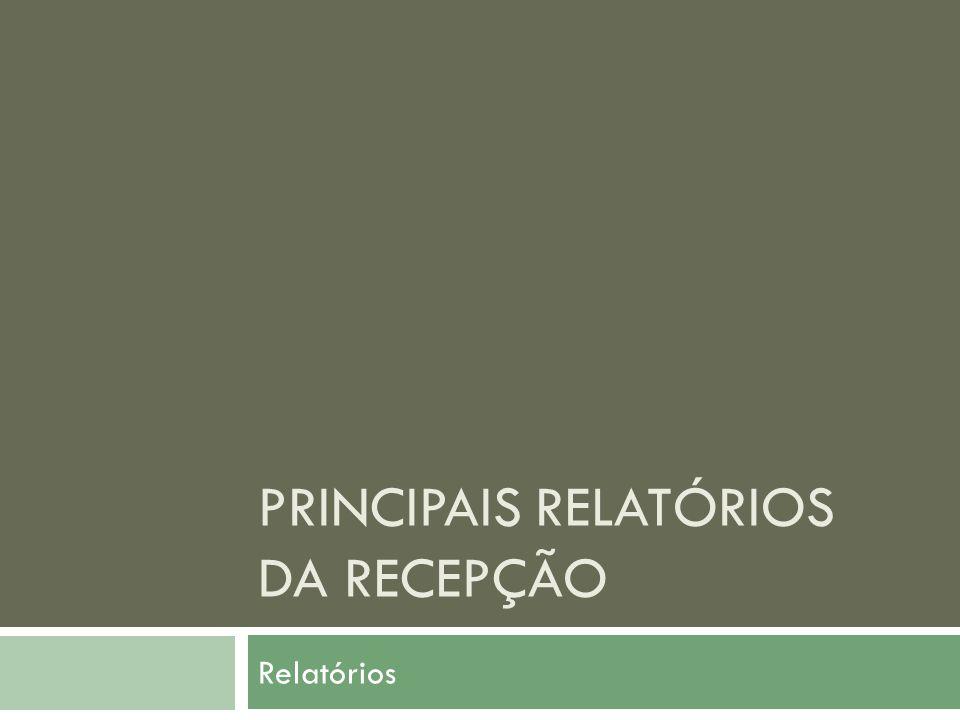 PRINCIPAIS RELATÓRIOS DA RECEPÇÃO Relatórios