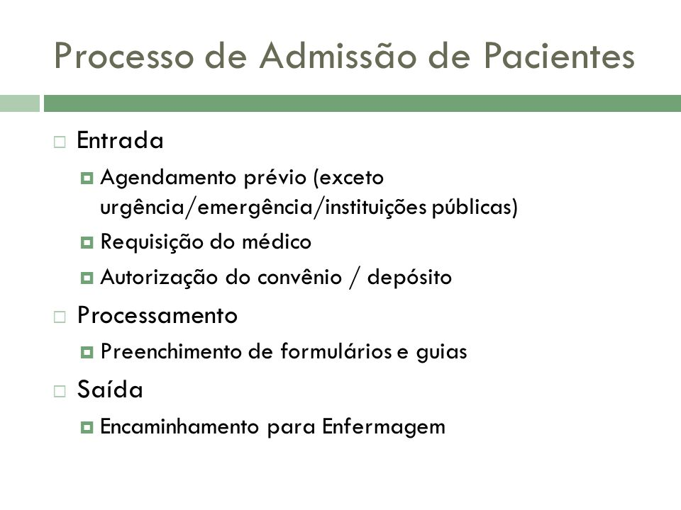 Processo de Admissão de Pacientes Entrada Agendamento prévio (exceto urgência/emergência/instituições públicas) Requisição do médico Autorização do co