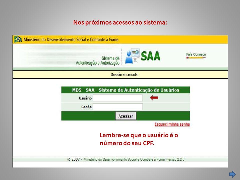 Nos próximos acessos ao sistema: Lembre-se que o usuário é o número do seu CPF.