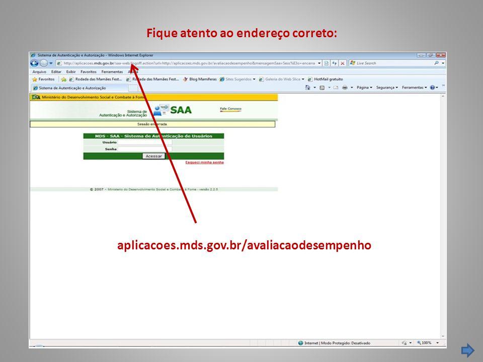 Fique atento ao endereço correto: aplicacoes.mds.gov.br/avaliacaodesempenho