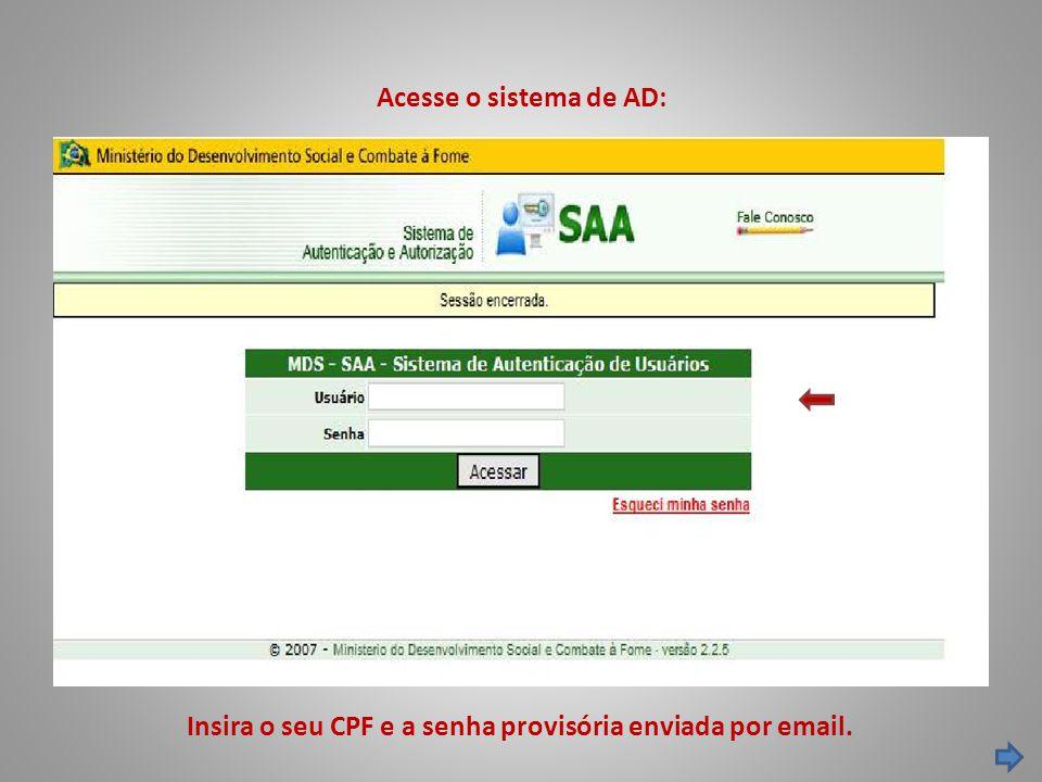Acesse o sistema de AD: Insira o seu CPF e a senha provisória enviada por email.