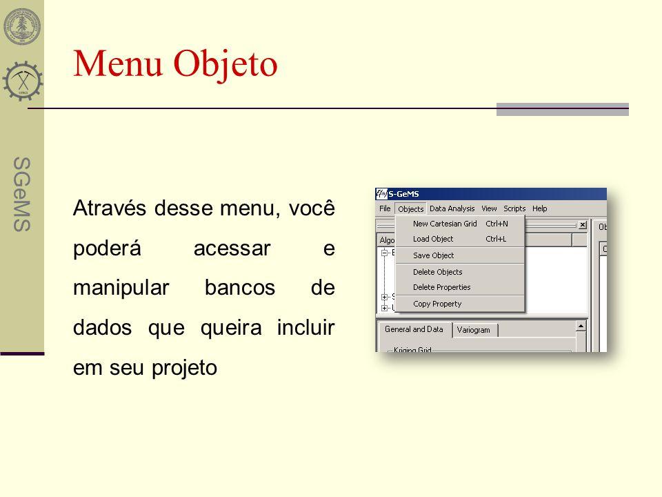 SGeMS Menu Objeto Através desse menu, você poderá acessar e manipular bancos de dados que queira incluir em seu projeto