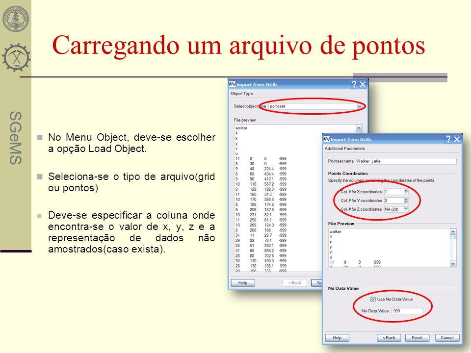 SGeMS Carregando um arquivo de pontos No Menu Object, deve-se escolher a opção Load Object. Seleciona-se o tipo de arquivo(grid ou pontos) Deve-se esp