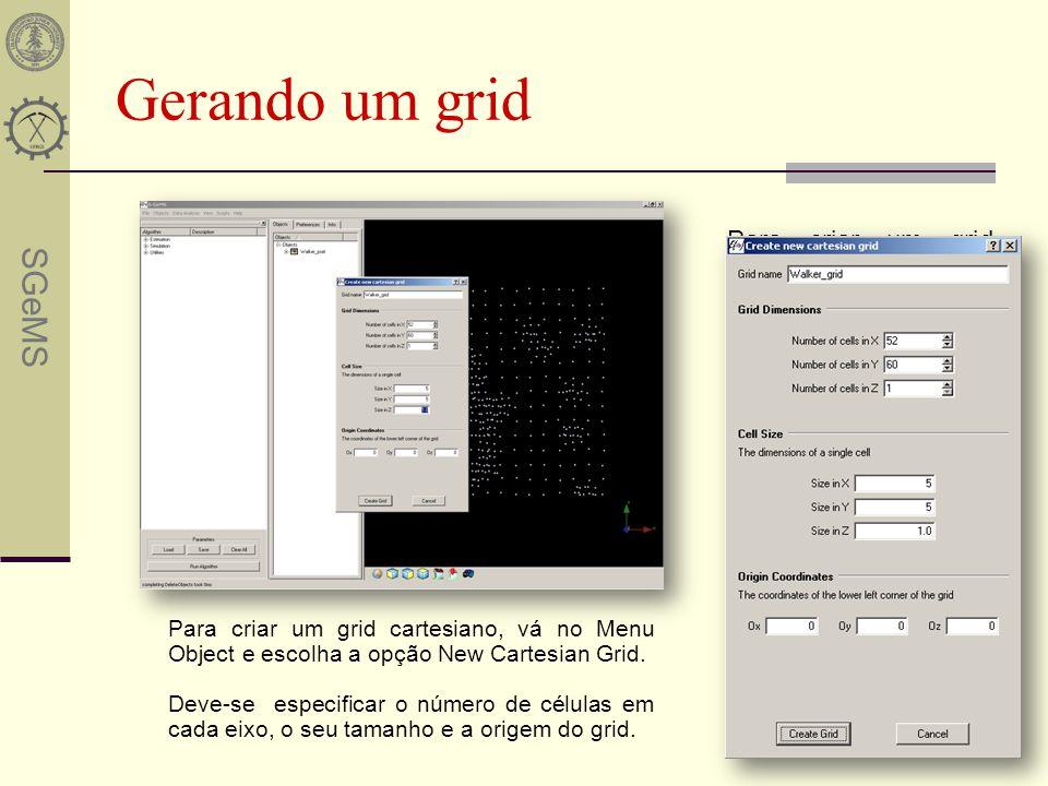 SGeMS Gerando um grid Para criar um grid cartesiano, vá no menu Object, selecione New Cartesian Grid(Ctrl+n). Defina o número de número de células em