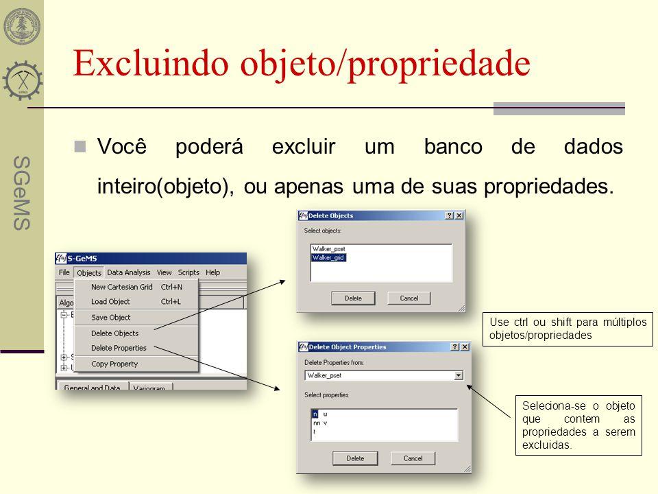 SGeMS Excluindo objeto/propriedade Você poderá excluir um banco de dados inteiro(objeto), ou apenas uma de suas propriedades. Use ctrl ou shift para m