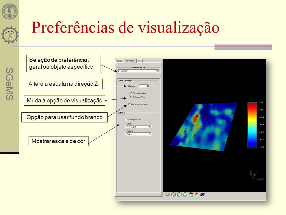 SGeMS Preferências de visualização Seleção de preferência : geral ou objeto específico Altera a escala na direção Z Muda a opção de visualização Opção