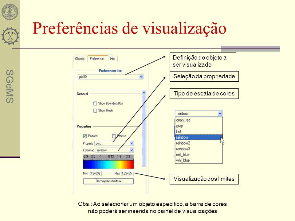 SGeMS Preferências de visualização Definição do objeto a ser visualizado Seleção da propriedade Tipo de escala de cores Visualização dos limites Obs.: