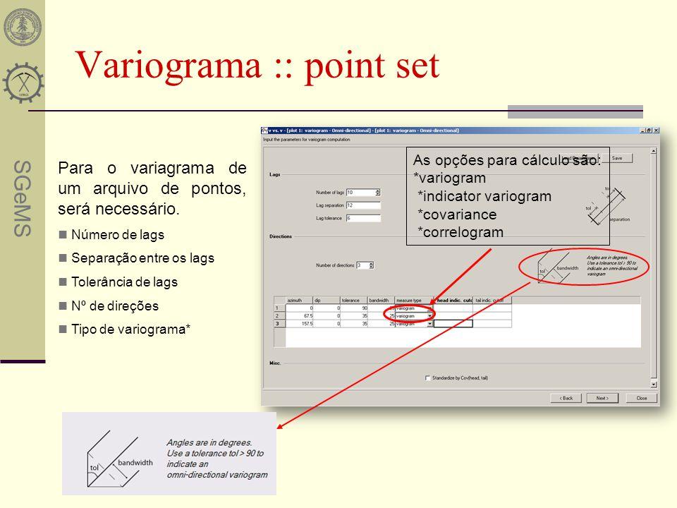 SGeMS Variograma :: point set Para o variagrama de um arquivo de pontos, será necessário. Número de lags Separação entre os lags Tolerância de lags Nº