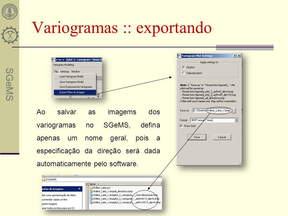 SGeMS Variogramas :: exportando Ao salvar as imagems dos variogramas no SGeMS, defina apenas um nome geral, pois a especificação da direção será dada