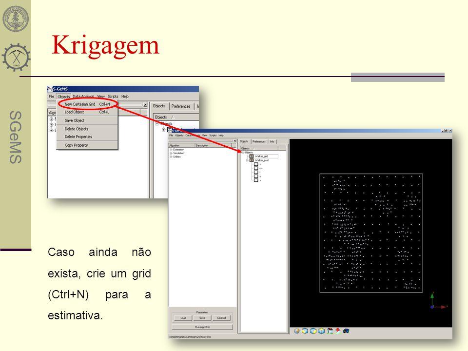 SGeMS Krigagem Caso ainda não exista, crie um grid (Ctrl+N) para a estimativa.