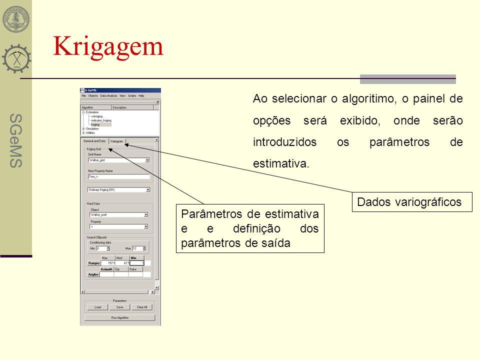 SGeMS Krigagem Ao selecionar o algoritimo, o painel de opções será exibido, onde serão introduzidos os parâmetros de estimativa. Parâmetros de estimat