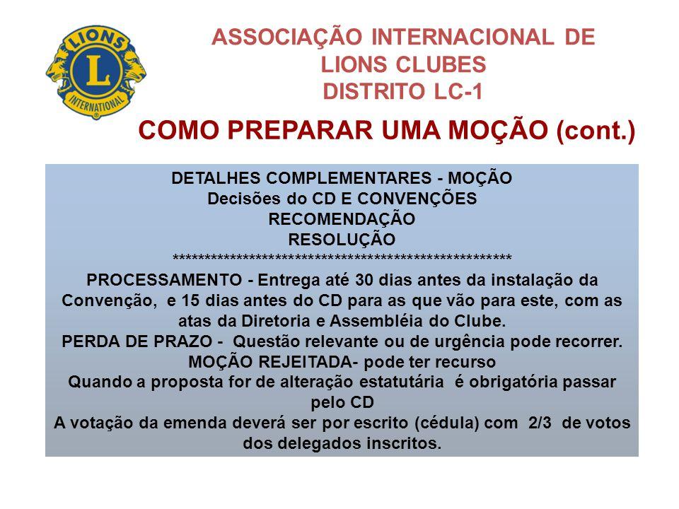 ASSOCIAÇÃO INTERNACIONAL DE LIONS CLUBES DISTRITO LC-1 COMO PREPARAR UMA MOÇÃO (cont.) DETALHES COMPLEMENTARES - MOÇÃO Decisões do CD E CONVENÇÕES REC