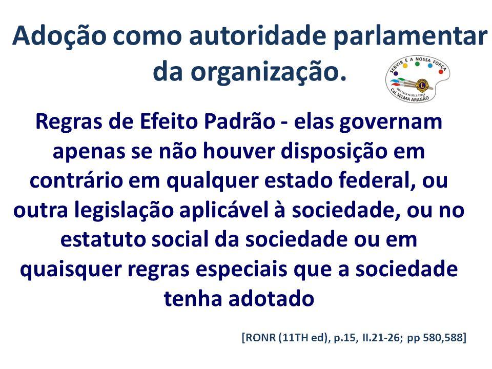 Adoção como autoridade parlamentar da organização. Regras de Efeito Padrão - elas governam apenas se não houver disposição em contrário em qualquer es