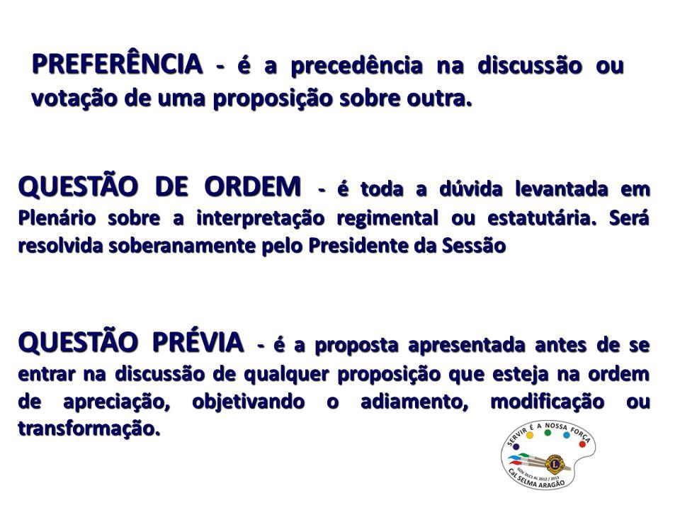 PREFERÊNCIA - é a precedência na discussão ou votação de uma proposição sobre outra. QUESTÃO DE ORDEM - é toda a dúvida levantada em Plenário sobre a