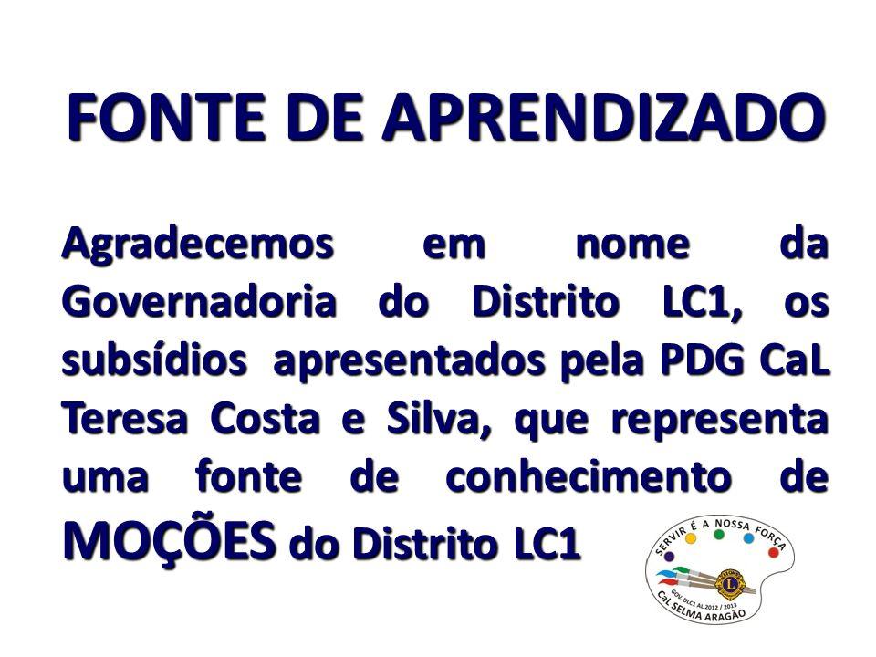 FONTE DE APRENDIZADO Agradecemos em nome da Governadoria do Distrito LC1, os subsídios apresentados pela PDG CaL Teresa Costa e Silva, que representa
