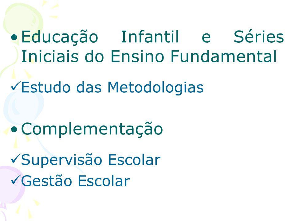Educação Infantil e Séries Iniciais do Ensino Fundamental Estudo das Metodologias Complementação Supervisão Escolar Gestão Escolar