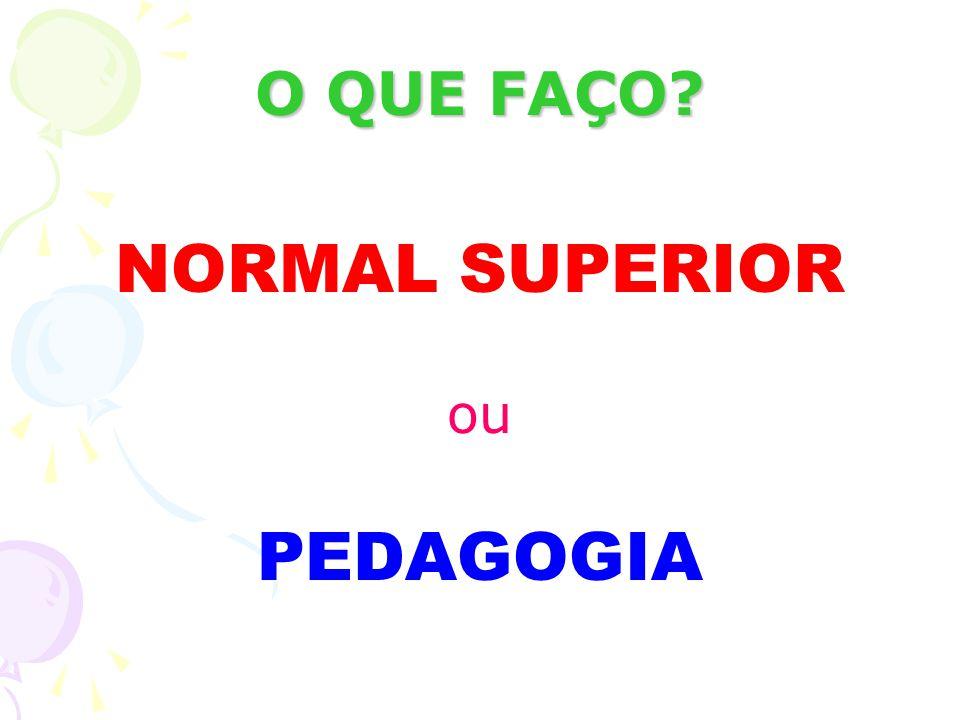 O QUE FAÇO? NORMAL SUPERIOR ou PEDAGOGIA
