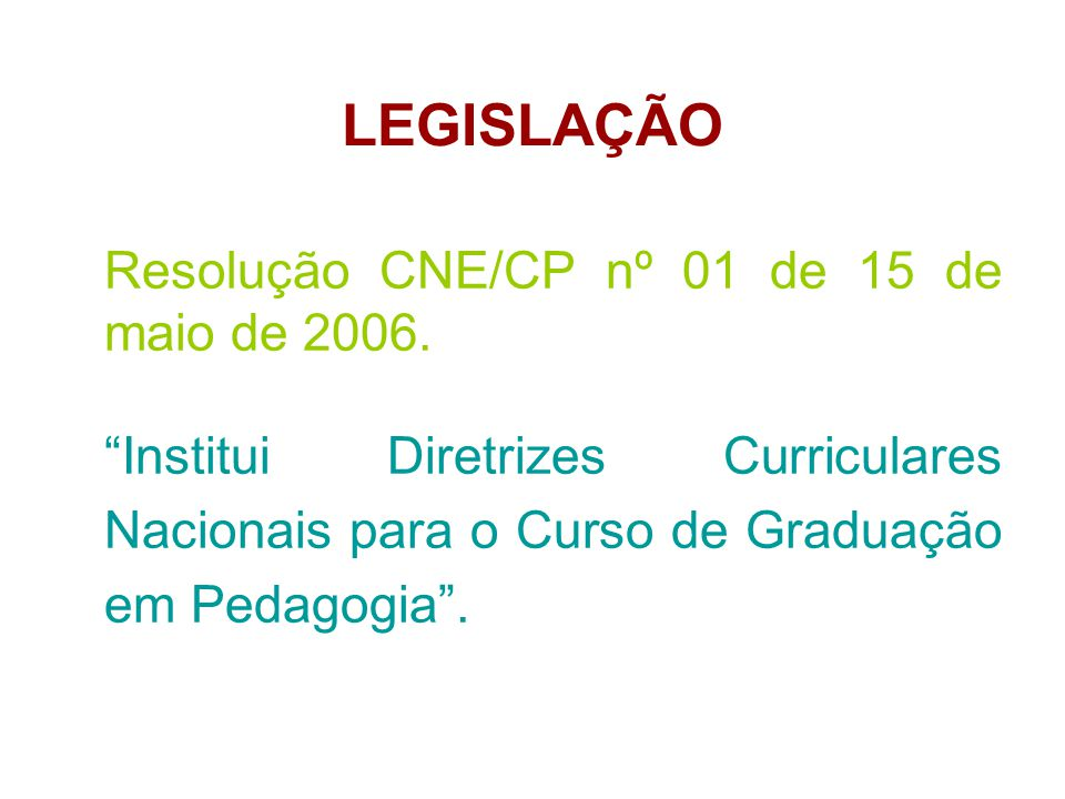 LEGISLAÇÃO Resolução CNE/CP nº 01 de 15 de maio de 2006.