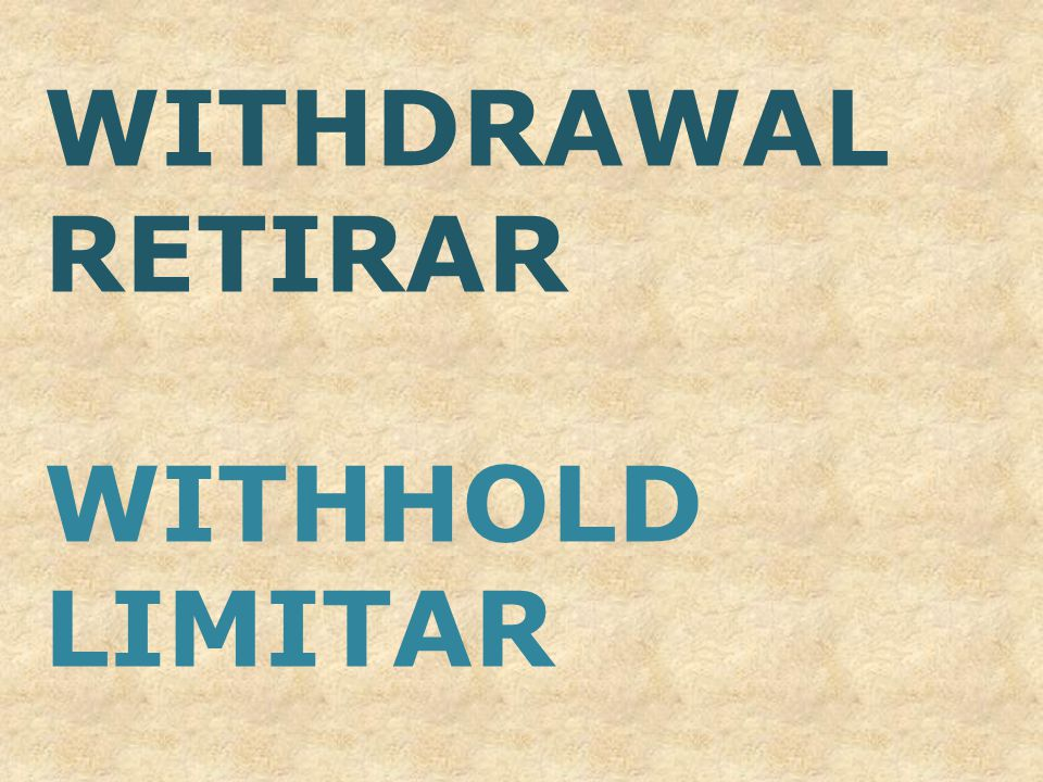 WITHDRAWAL RETIRAR WITHHOLD LIMITAR