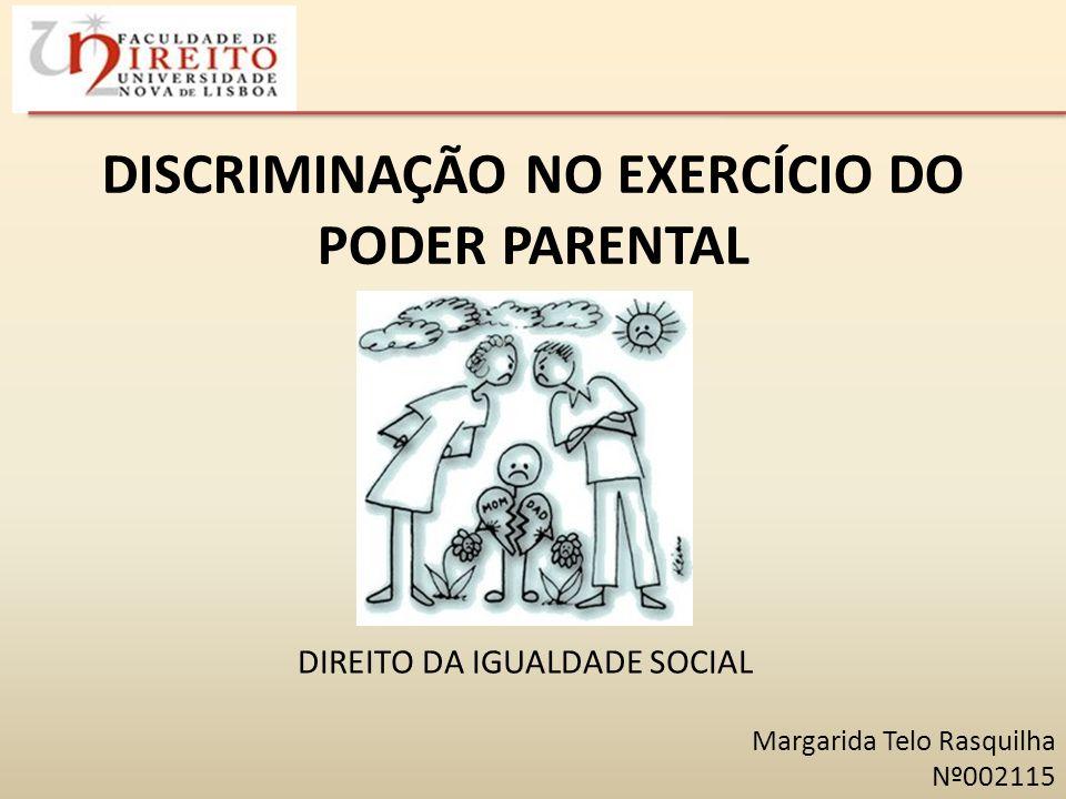 DISCRIMINAÇÃO NO EXERCÍCIO DO PODER PARENTAL DIREITO DA IGUALDADE SOCIAL Margarida Telo Rasquilha Nº002115
