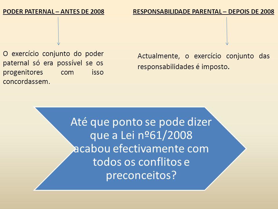 PODER PATERNAL – ANTES DE 2008RESPONSABILIDADE PARENTAL – DEPOIS DE 2008 O exercício conjunto do poder paternal só era possível se os progenitores com