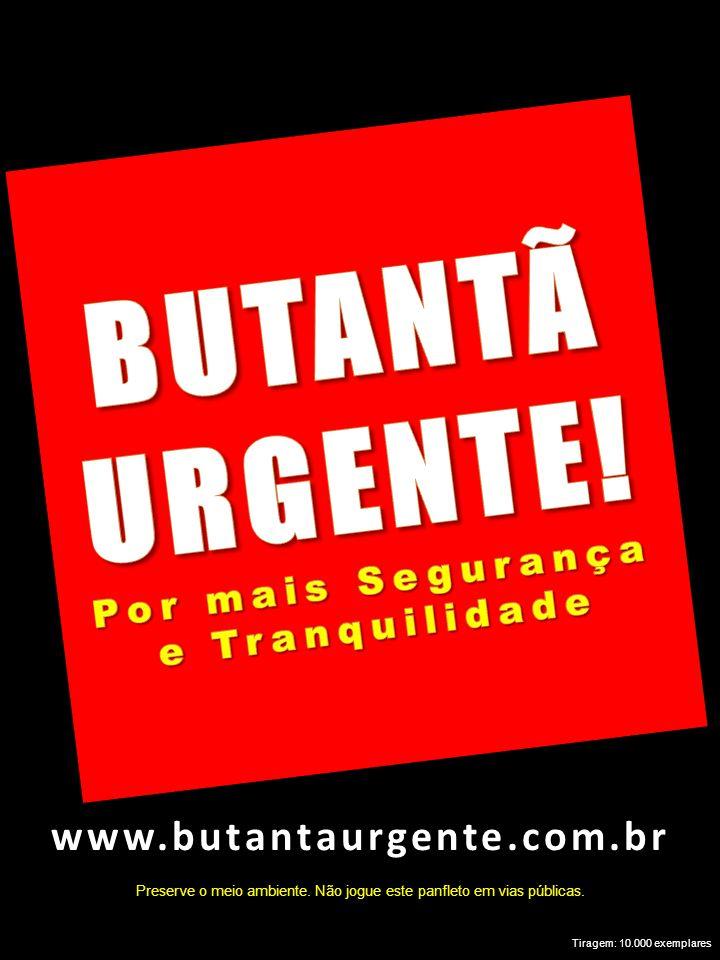 Preserve o meio ambiente. Não jogue este panfleto em vias públicas. Tiragem: 10.000 exemplares www.butantaurgente.com.br